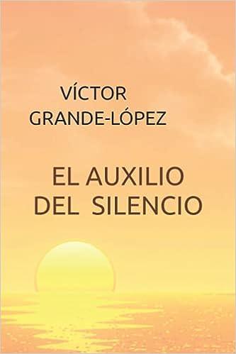 EL AUXILIO DEL SILENCIO de VÍCTOR GRANDE-LÓPEZ