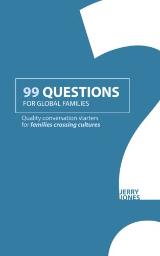 99 Questions For Global Families  Quality Conversation Starters For Families Crossing Cultures