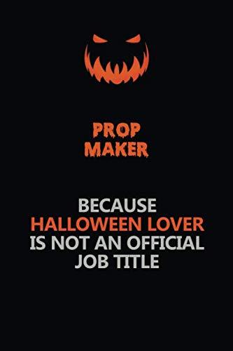 Halloween Title Maker (Prop Maker Because Halloween Lover Is Not An Official Job Title: Halloween Scary Pumpkin Jack O'Lantern 120 Pages 6x9 Blank Lined Paper Notebook)