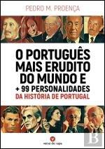 O Português Mais Erudito do Mundo e + 99 Personalidades da História de Portugal (Portuguese Edition)
