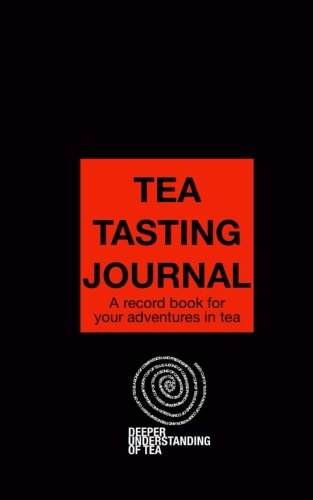 TEA TASTING JOURNAL: A record book for your adventures in tea