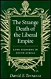 The Strange Death of the Liberal Empire : Lord Selborne in South Africa, Torrance, David E., 0773513191