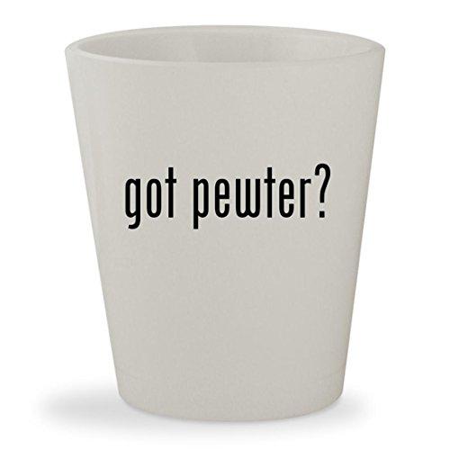 got pewter? - White Ceramic 1.5oz Shot Glass (Pewter Revere Bowl)