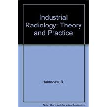 Industrial Radiology: Theory and Practice