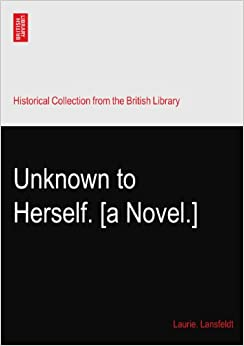 Unknown to Herself. [a Novel.]