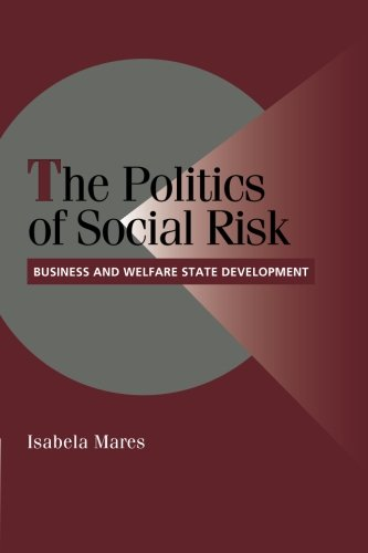 The Politics of Social Risk: Business And Welfare State Development (Cambridge Studies in Comparative Politics)