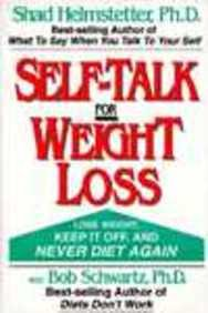 Self-Talk for Weight Loss, by Shad Helmstetter, Bob Schwartz