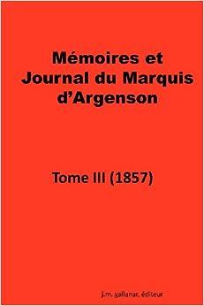 Memoires Et Journal Du Marquis D'Argenson. Tome III (1857)