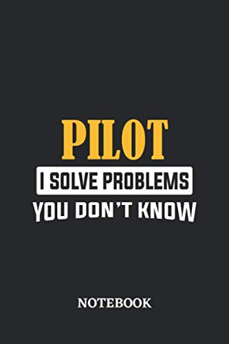Pilot I Solve Problems You Don't Know Notebook: 6x9 inches - 110 ruled, lined pages • Greatest Passionate Office Job Journal Utility • Gift, Present Idea