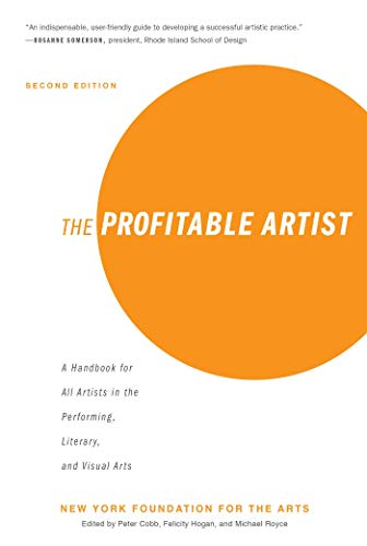 The Profitable Artist: A Handbook for All Artists in the Performing, Literary, and Visual Arts (Second Edition) por Artspire,Peter Cobb,Felicity Hogan,Michael Royce