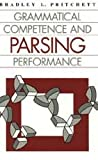 Grammatical Competence and Parsing Performance, Pritchett, Bradley L., 0226684415