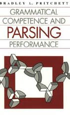 Grammatical Competence and Parsing Performance (University of Chicago Geography Research ()