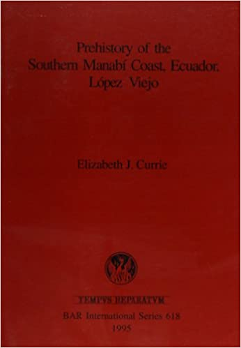 Prehistory of the Southern Manabi Coast, Ecuador (British Archaeological Reports British Series)