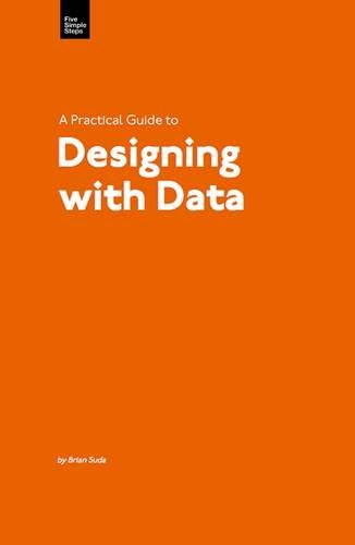 A Practical Guide to Designing with Data by Brian Suda, Publisher : Five Simple Steps