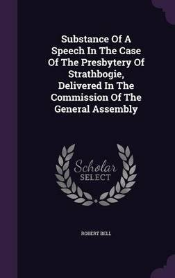Download Substance of a Speech in the Case of the Presbytery of Strathbogie, Delivered in the Commission of the General Assembly(Hardback) - 2015 Edition ebook