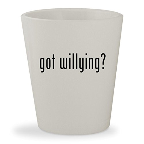 got willying? - White Ceramic 1.5oz Shot Glass - Willy Wonka White Glasses