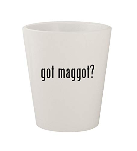 got maggot? - Ceramic White 1.5oz Shot Glass]()