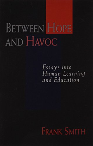 Between Hope and Havoc: Essays into Human Learning and Education