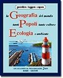 La geografia del mondo, tanti popoli tante culture, ecologia e ambiente