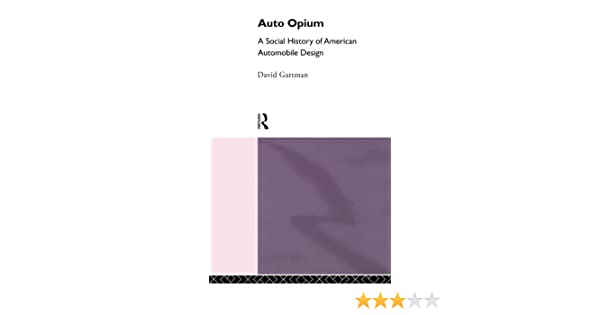 Auto-Opium: A Social History of American Automobile Design