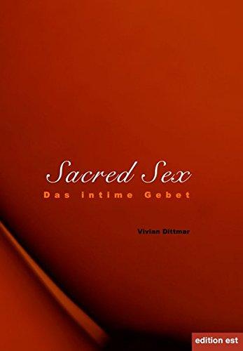 Sacred Sex: Das intime Gebet Gebundenes Buch – 17. Mai 2016 Vivian Dittmar Verlag VCS Dittmar Edition Est 3940773182