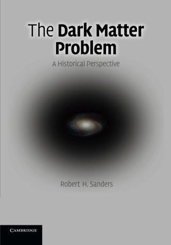 The Dark Matter Problem: A Historical Perspective [Robert H. Sanders] (Tapa Blanda)
