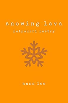 Snowing Lava: Potpourri Poetry Book by [Patterson, Kim-Lee]