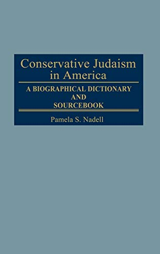 Conservative Judaism in America: A Biographical Dictionary and Sourcebook (Jewish Denominations in America)