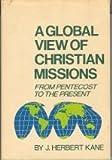 Global View of Christian Missions, Kane, J. Herbert, 0801053080