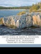 Download United States of America, petitioner, vs. International Harvester Company, et al., defendants: transcript of proceedings PDF