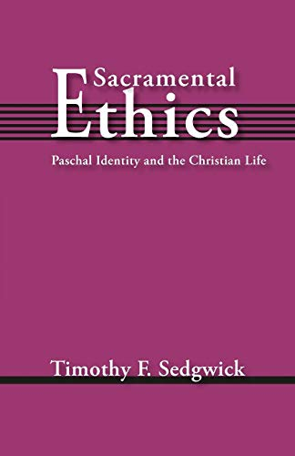 Sacramental Ethics: Paschal Identity and the Christian Life ()