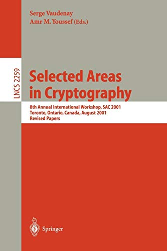 Selected Areas in Cryptography: 8th Annual International Workshop, SAC 2001 Toronto, Ontario, Canada, August 16-17, 2001. Revised Papers (Lecture Notes in Computer Science)