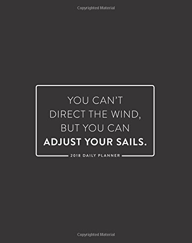 2018 Daily Planner; You Can't Direct the Wind, But You Can Adjust Your Sails: 8