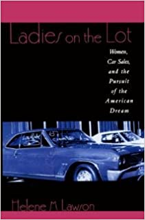 Book Ladies on the Lot: Women, Car Sales, and the Pursuit of the American Dream [2000] Helene M. Lawson