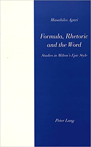 Formula, Rhetoric and the Word: Studies in Milton's Epic Style