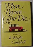 Where Pigeons Go to Die, R. Wright Campbell, 0892560584