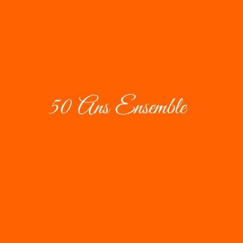 50 Ans Ensemble .........: Livre d'Or 50 Ans Ensemble Anniversaire de Mariage Noces d'or Accessoires decoration idee cadeau souvenir cadeaux invites ... famille Couverture Orange (French Edition)
