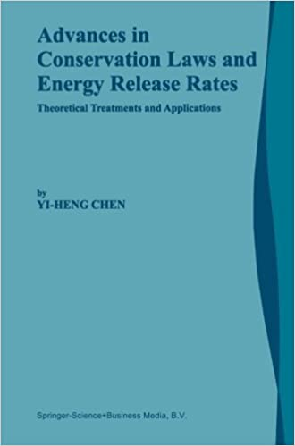 Advances in Conservation Laws and Energy Release Rates: Theoretical Treatments and Applications by Yi-Heng Chen (2013-10-04)