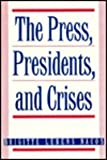 The Press : Presidents and Crises, Nacos, Brigitte L. and Nacos, Brigitte, 0231070640