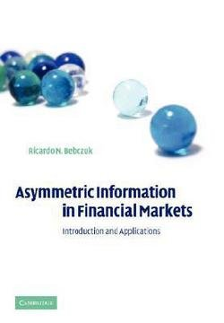 Asymmetric Information in Financial Markets : Introduction and Applications (Paperback)--by Ricardo Bebczuk [2008 Edition]