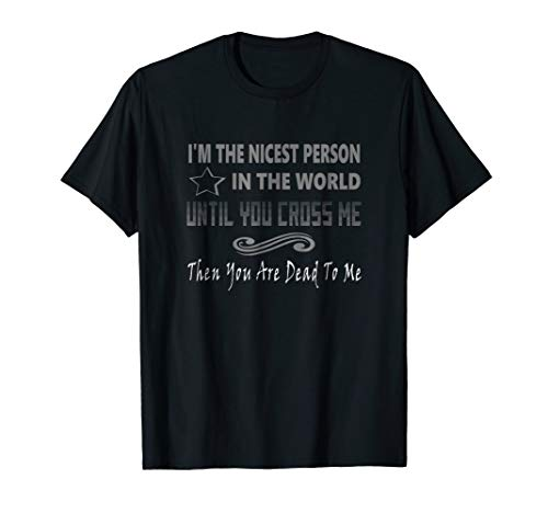 Nice Person Shirt - Don't Cross Me Tshirt - I'm Strong Shirt