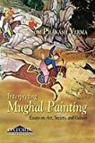 img - for Interpreting Mughal Painting Essays On Art Society And Culture book / textbook / text book