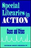 Special Libraries in Action : Cases and Crises, Bierbaum, Esther Green, 0872879836