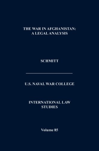The War in Afghanistan: A Legal Analysis (International Law Studies. Volume 85)