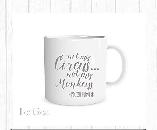 Not My Circus, Not My Monkeys Mug, Polish Proverb, Encouragement Gift 11 oz. Mug