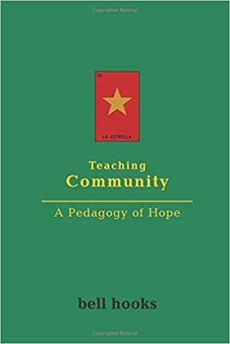 teaching community a pedagogy of hope bell hooks  teaching community a pedagogy of hope 1st edition by bell hooks