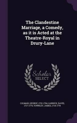 Read Online The Clandestine Marriage, a Comedy, as It Is Acted at the Theatre-Royal in Drury-Lane(Hardback) - 2016 Edition ebook