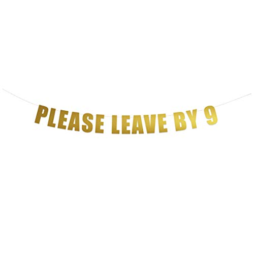Please Leave by 9 Banner Sign | Funny Birthday Holiday Housewarming Party Banner | Hanging Letter Sign | String It Banners (Gold)