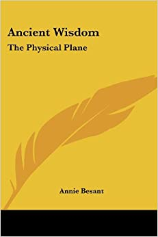 Ancient Wisdom: The Physical Plane