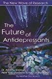 The Future of Antidepressants: the New Wave of Research, Heather Docalavich, 142220412X